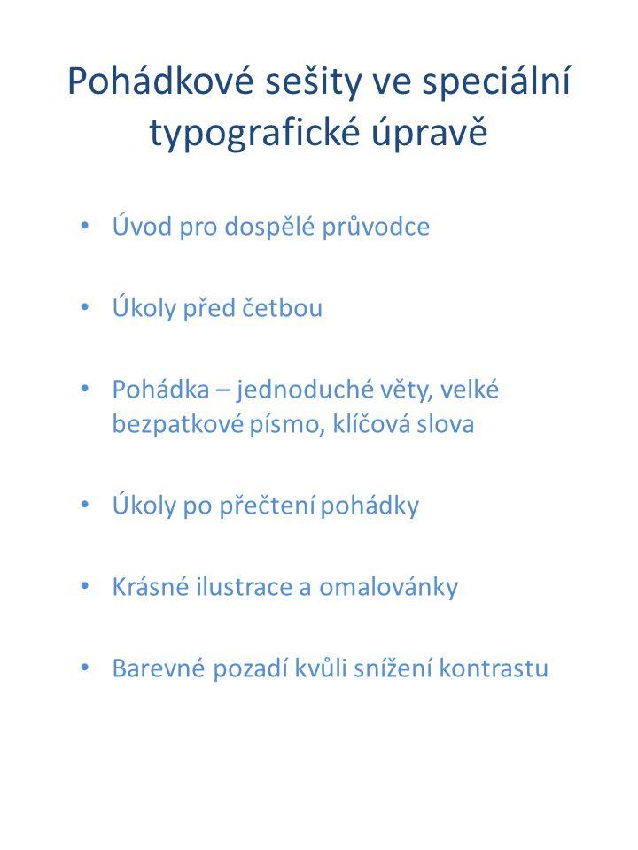 Pohádkové sešity ve speciální typografické úpravě • Úvod pro dospělé průvodce • Úkoly před četbou • Pohádka – jednoduché věty, velké bezpatkové písmo,