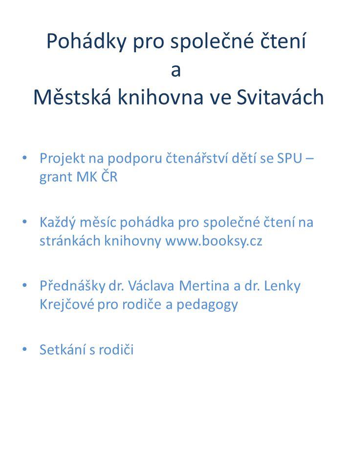 Pohádky pro společné čtení a Městská knihovna ve Svitavách • Projekt na podporu čtenářství dětí se SPU – grant MK ČR • Každý měsíc pohádka pro společn