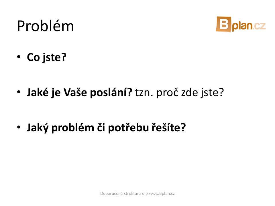 Řešení • Řešení • Unikátnost • Přidaná hodnota Doporučená struktura dle www.Bplan.cz
