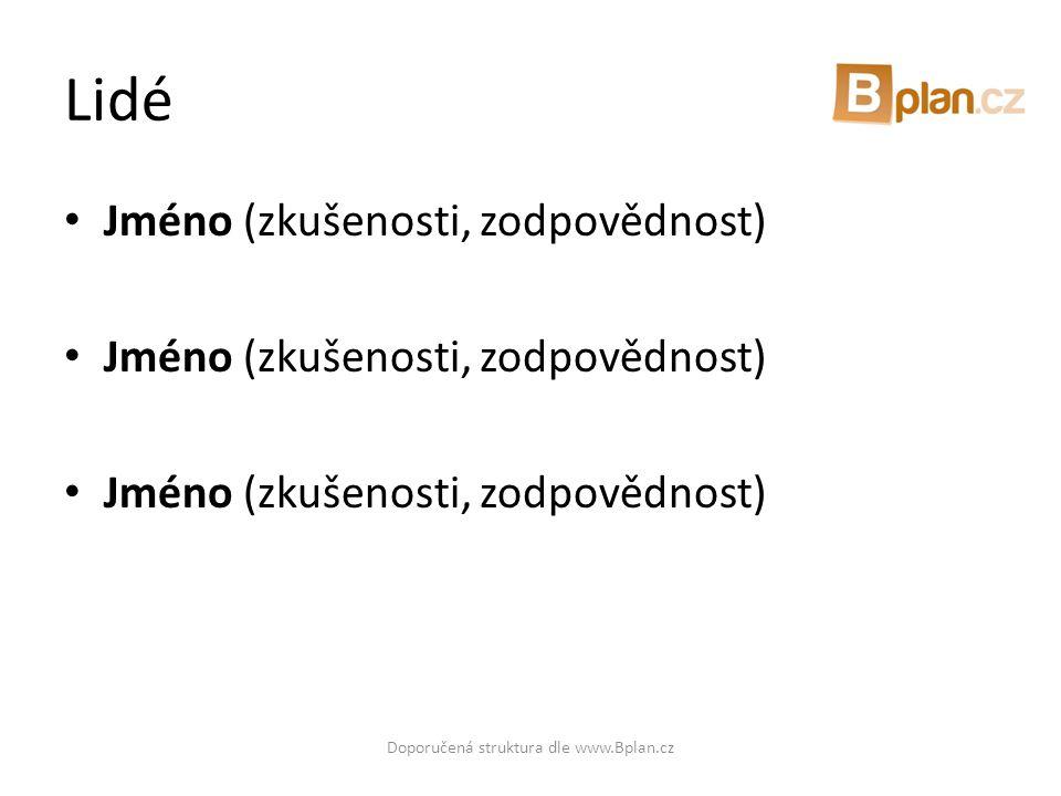 Lidé • Jméno (zkušenosti, zodpovědnost) Doporučená struktura dle www.Bplan.cz