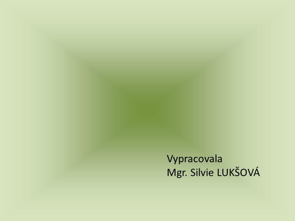 Vypracovala Mgr. Silvie LUKŠOVÁ