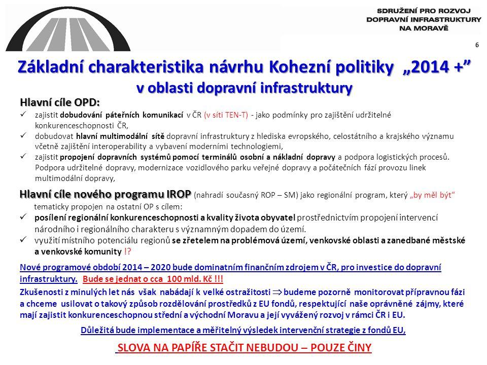 """6 Základní charakteristika návrhu Kohezní politiky """"2014 +"""" v oblasti dopravní infrastruktury Hlavní cíle OPD:  zajistit dobudování páteřních komunik"""