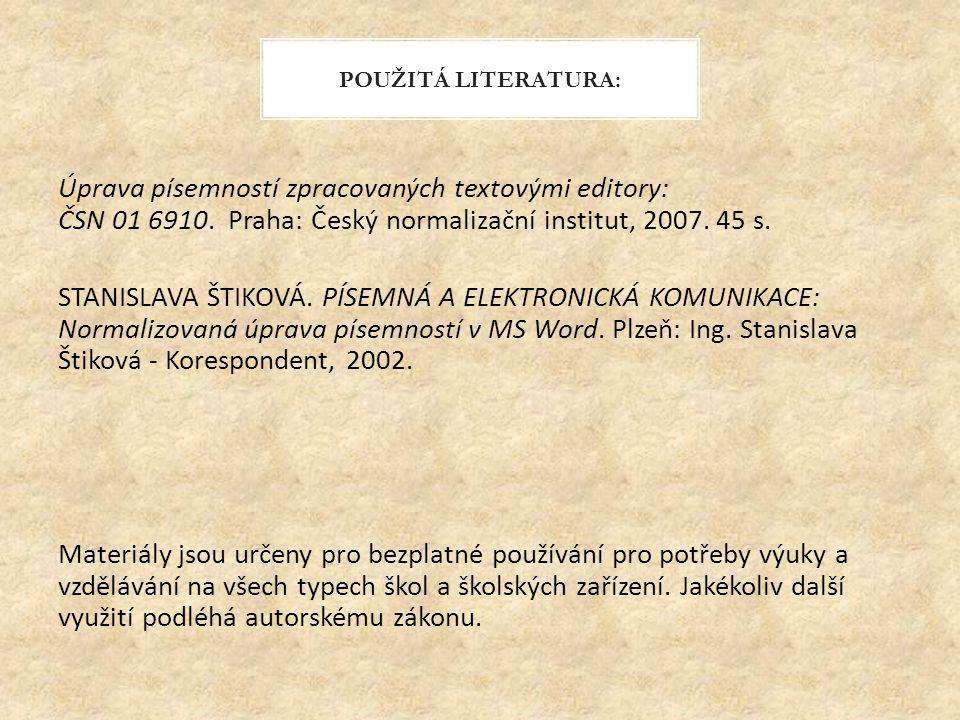 Úprava písemností zpracovaných textovými editory: ČSN 01 6910. Praha: Český normalizační institut, 2007. 45 s. STANISLAVA ŠTIKOVÁ. PÍSEMNÁ A ELEKTRONI