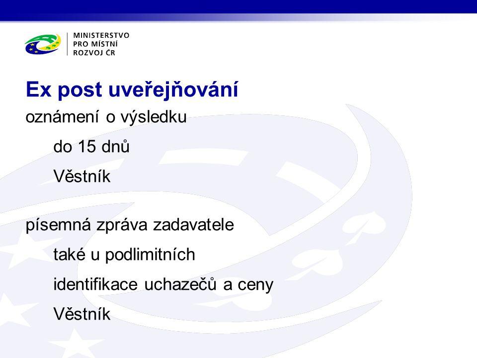 oznámení o výsledku do 15 dnů Věstník písemná zpráva zadavatele také u podlimitních identifikace uchazečů a ceny Věstník Ex post uveřejňování