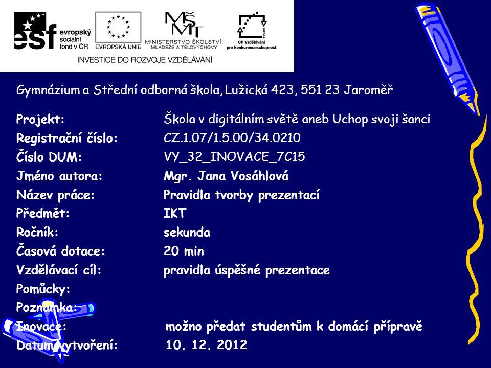 Gymnázium a Střední odborná škola, Lužická 423, 551 23 Jaroměř Projekt: Škola v digitálním světě aneb Uchop svoji šanci Registrační číslo: CZ.1.07/1.5.00/34.0210 Číslo DUM: VY_32_INOVACE_7C15 Jméno autora: Mgr.
