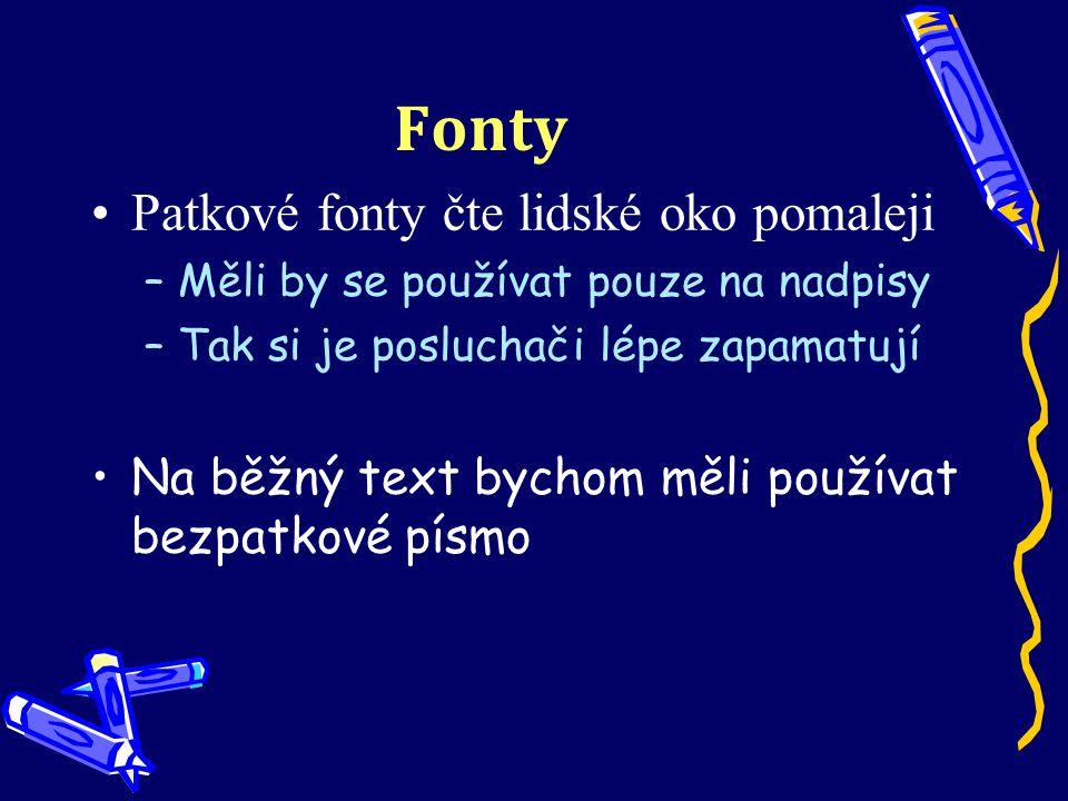 Fonty •Patkové fonty čte lidské oko pomaleji –Měli by se používat pouze na nadpisy –Tak si je posluchači lépe zapamatují •Na běžný text bychom měli používat bezpatkové písmo
