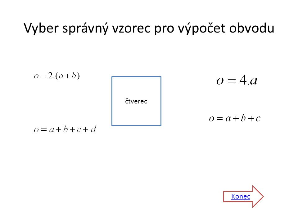 Vyber správný vzorec pro výpočet obvodu čtverec Konec