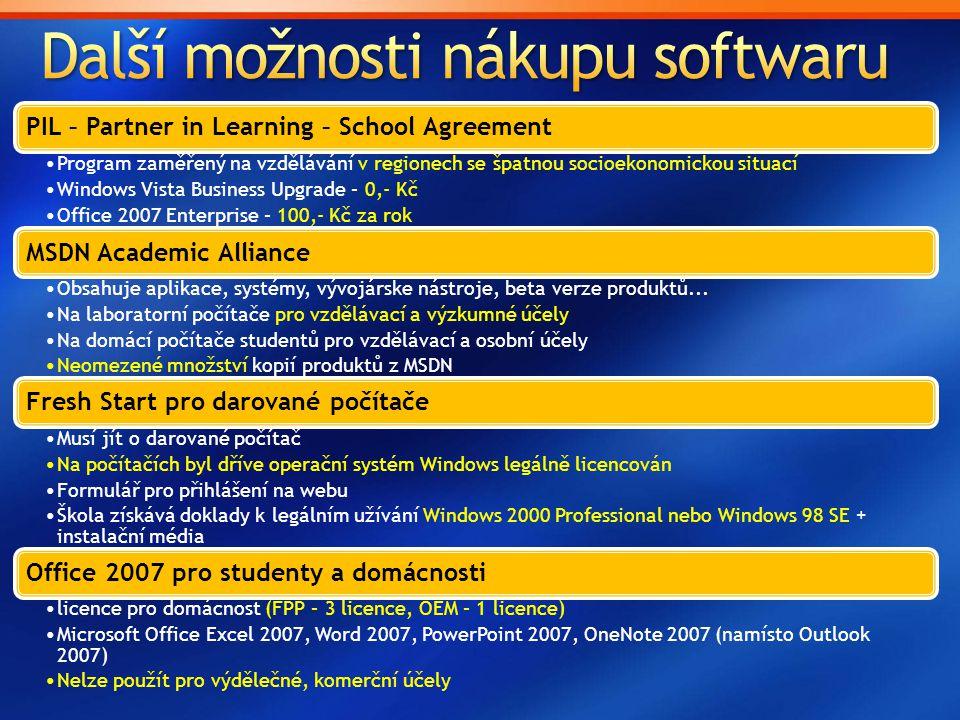 PIL – Partner in Learning – School Agreement •Program zaměřený na vzdělávání v regionech se špatnou socioekonomickou situací •Windows Vista Business Upgrade – 0,- Kč •Office 2007 Enterprise – 100,- Kč za rok MSDN Academic Alliance •Obsahuje aplikace, systémy, vývojárske nástroje, beta verze produktů...