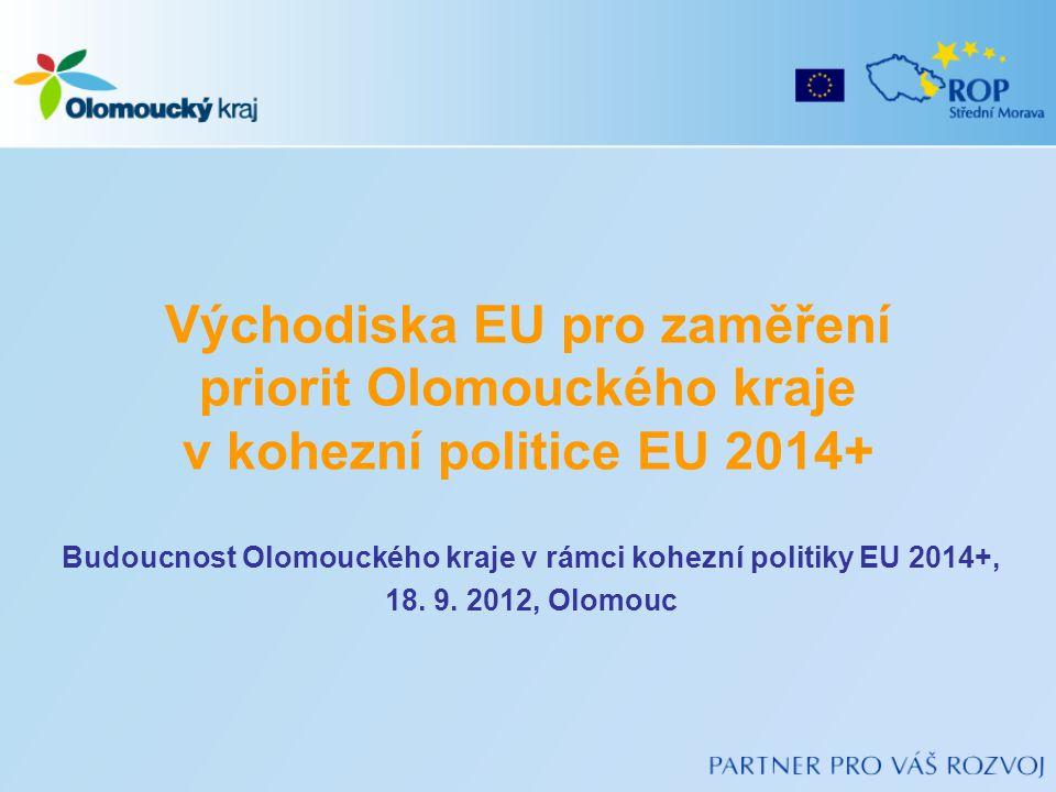 Východiska EU pro zaměření priorit Olomouckého kraje v kohezní politice EU 2014+ Budoucnost Olomouckého kraje v rámci kohezní politiky EU 2014+, 18.
