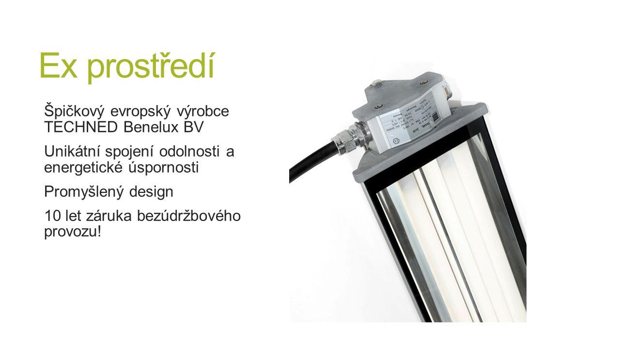 Ex prostředí Špičkový evropský výrobce TECHNED Benelux BV Unikátní spojení odolnosti a energetické úspornosti Promyšlený design 10 let záruka bezúdržb