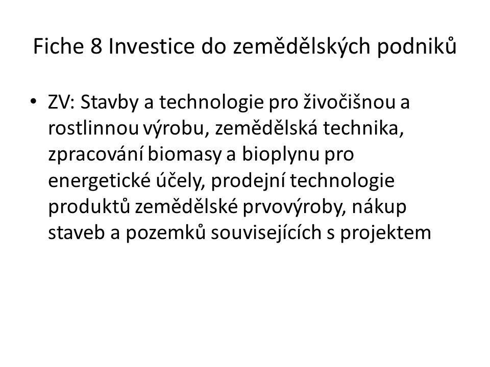 Fiche 8 Investice do zemědělských podniků • ZV: Stavby a technologie pro živočišnou a rostlinnou výrobu, zemědělská technika, zpracování biomasy a bioplynu pro energetické účely, prodejní technologie produktů zemědělské prvovýroby, nákup staveb a pozemků souvisejících s projektem