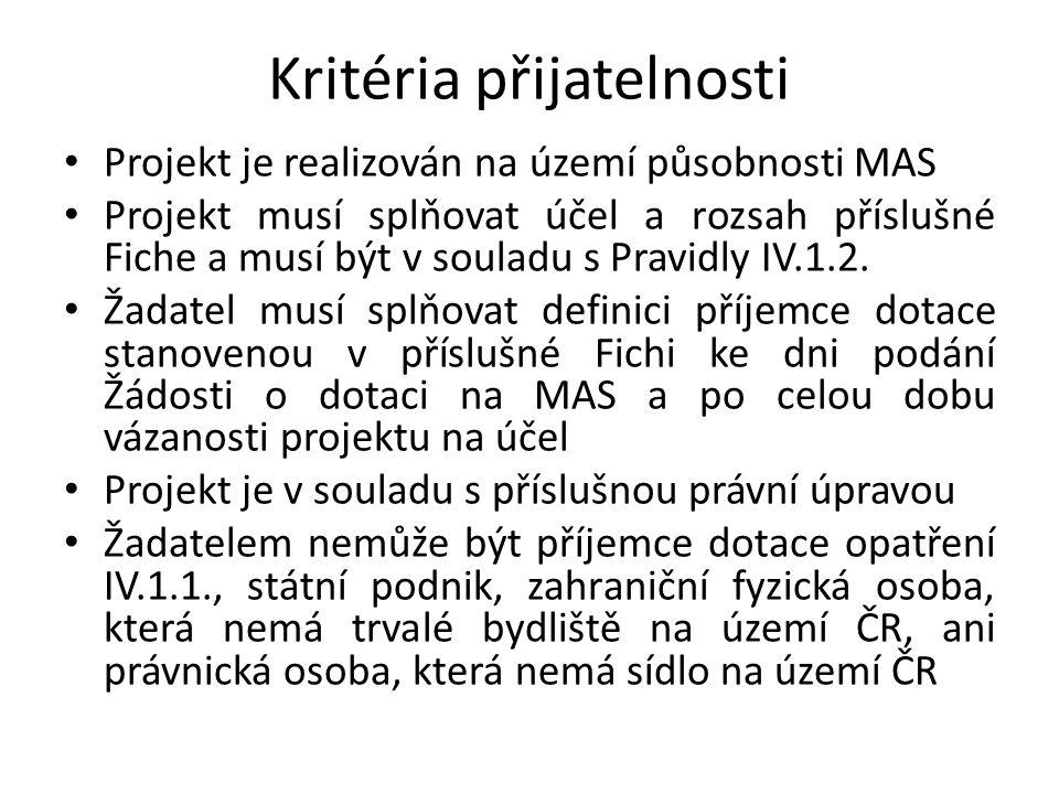 Kritéria přijatelnosti • Projekt je realizován na území působnosti MAS • Projekt musí splňovat účel a rozsah příslušné Fiche a musí být v souladu s Pravidly IV.1.2.