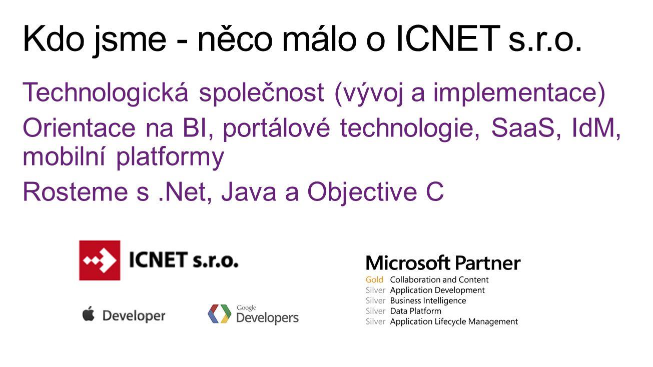 Technologická společnost (vývoj a implementace) Orientace na BI, portálové technologie, SaaS, IdM, mobilní platformy Rosteme s.Net, Java a Objective C