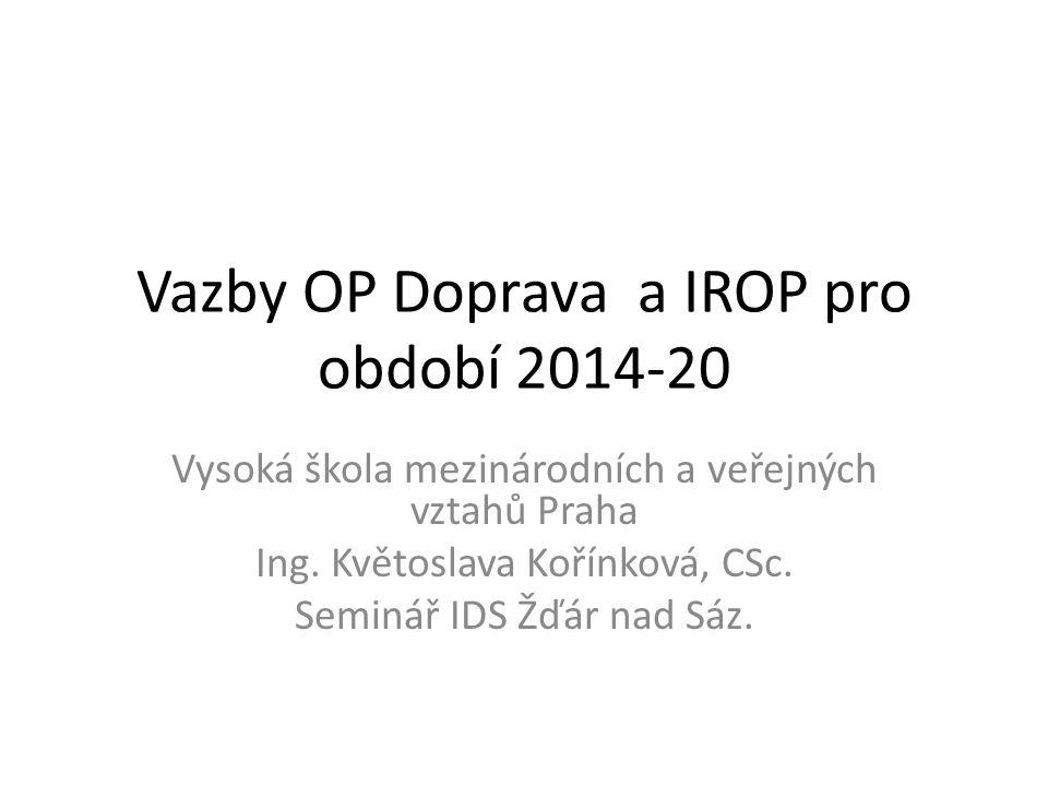 Vazby OP Doprava a IROP pro období 2014-20 Vysoká škola mezinárodních a veřejných vztahů Praha Ing.