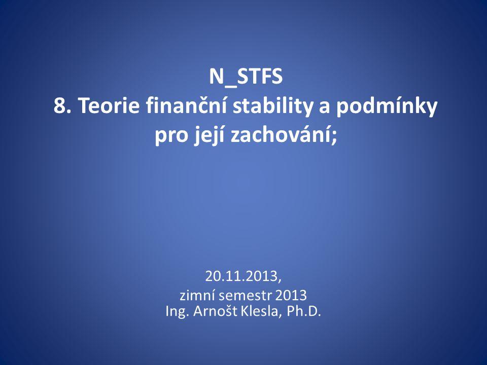 Finanční stabilita - dokončení • Finanční stabilitu nutno chápat jednak jako určitý stav ekonomiky v určitém okamžiku nebo časovém úseku, • jednak jako proces stabilizace směřující k permanentnímu obnovování žádoucího stavu, pokládaném za relativně stabilní.