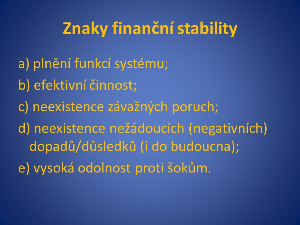 Finanční stabilita a ČNB • ČNB pravidelně sleduje, analyzuje a vyhodnocuje vývoj ve všech oblastech relevantních pro finanční stabilitu • spolu s Makroekonomickou prognózu ČNB poskytují účastníkům komplexní pohled na aktuální vývoj hospodářské a měnové situace a její výhled.