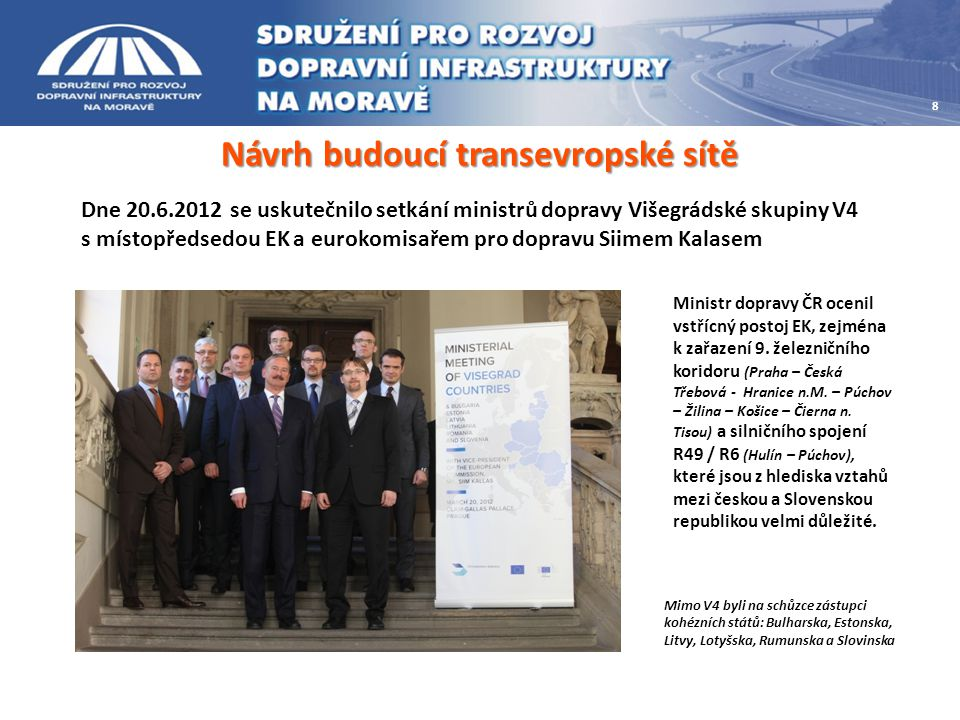 Návrh budoucí transevropské sítě Dne 20.6.2012 se uskutečnilo setkání ministrů dopravy Višegrádské skupiny V4 s místopředsedou EK a eurokomisařem pro