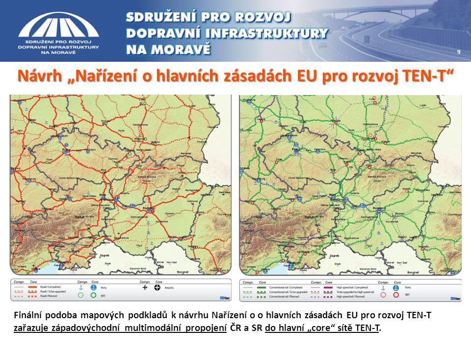 """Návrh """"Nařízení o hlavních zásadách EU pro rozvoj TEN-T 9 Finální podoba mapových podkladů k návrhu Nařízení o o hlavních zásadách EU pro rozvoj TEN-T zařazuje západovýchodní multimodální propojení ČR a SR do hlavní """"core sítě TEN-T."""