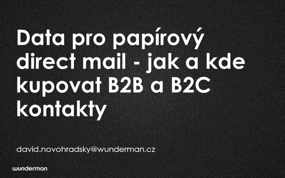 Data pro papírový direct mail - jak a kde kupovat B2B a B2C kontakty david.novohradsky@wunderman.cz