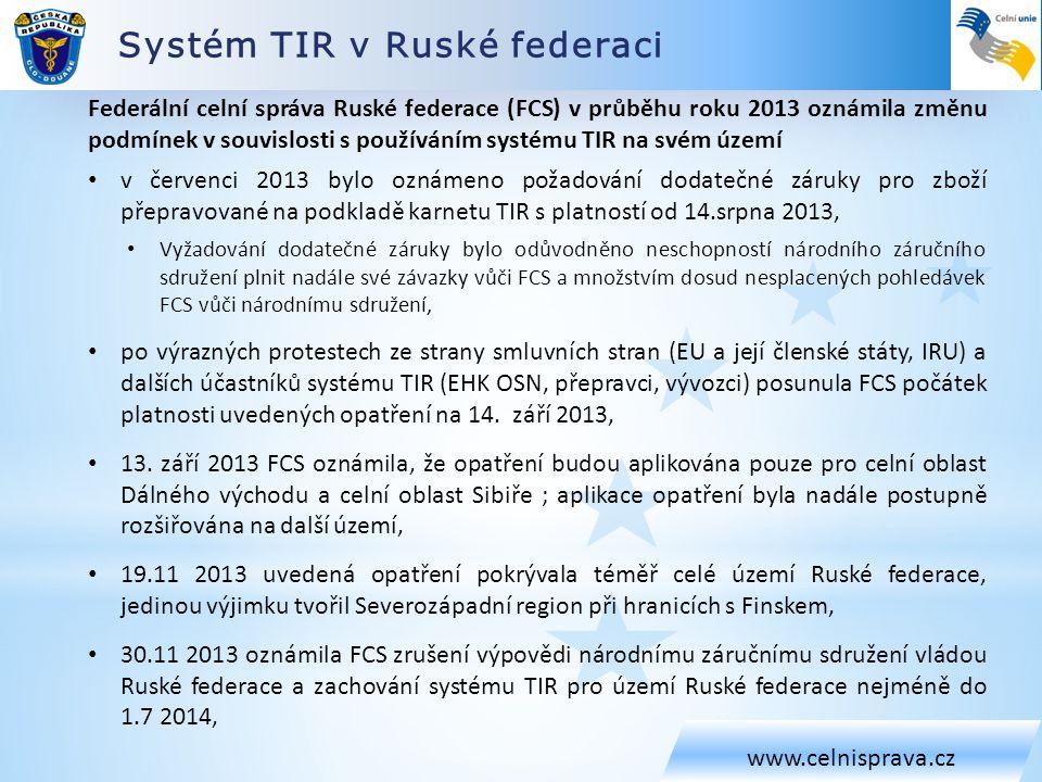 Systém TIR v Ruské federaci www.celnisprava.cz Federální celní správa Ruské federace (FCS) v průběhu roku 2013 oznámila změnu podmínek v souvislosti s