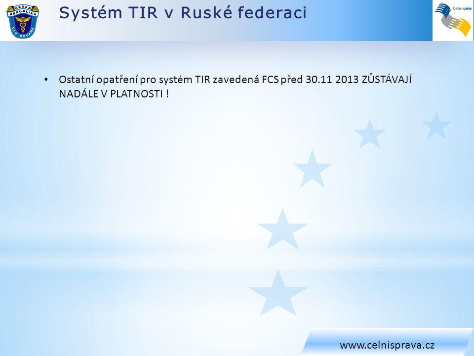 Předpoklad fungování systému TIR v Ruské federaci po 1.12 2013 www.celnisprava.cz • dle původních informací měl být systém TIR na základě výpovědi národnímu záručnímu sdružení ukončen a používání systému TIR pro území Ruské federace mělo být znemožněno, • pro přepravu zboží mělo být nadále využíváno jiných systémů; jak pro přepravu zboží po území EU, tak i pro přepravu zboží po území Ruské federace, • jedinou možností mělo zůstat použití systému TIR pro zboží tranzitující přes území Ruské federace do další země.