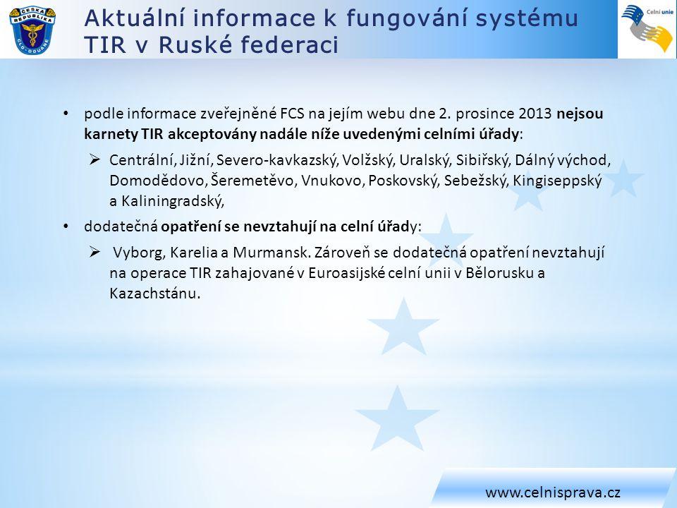 Aktuální informace k fungování systému TIR v Ruské federaci www.celnisprava.cz • podle informace zveřejněné FCS na jejím webu dne 2. prosince 2013 nej