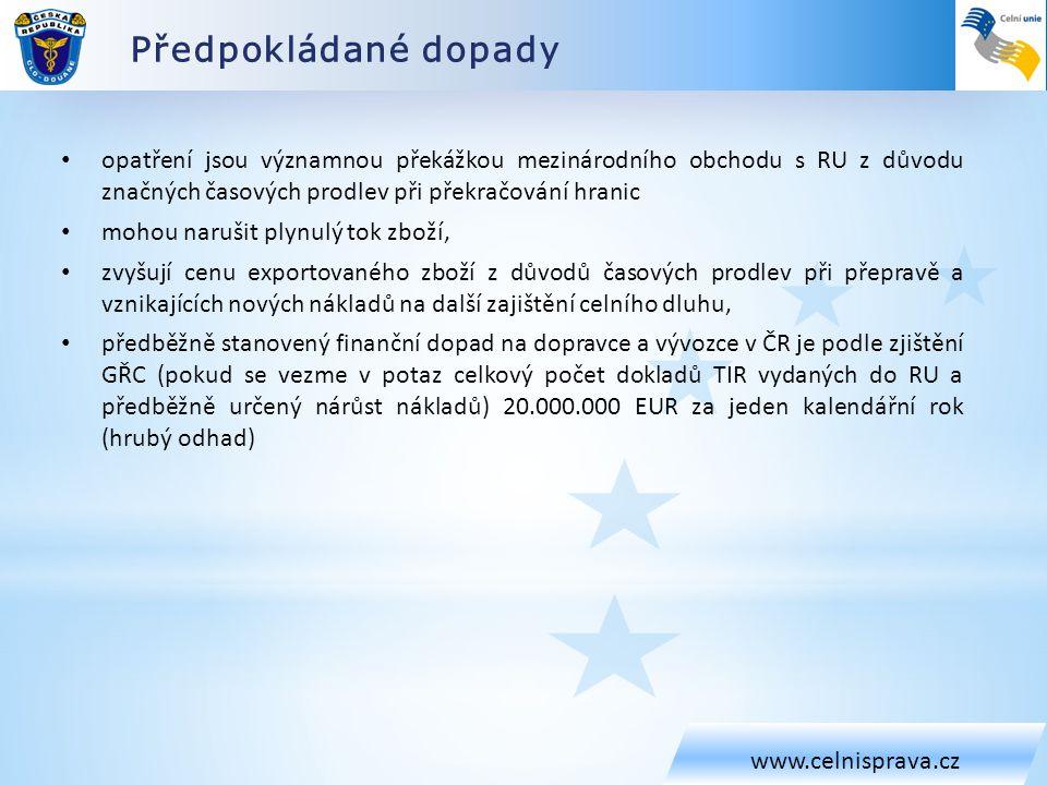 Předpokládané dopady www.celnisprava.cz • opatření jsou významnou překážkou mezinárodního obchodu s RU z důvodu značných časových prodlev při překračo