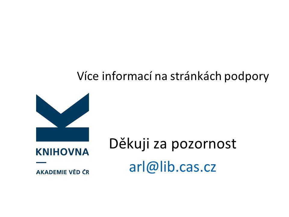 Více informací na stránkách podpory Děkuji za pozornost arl@lib.cas.cz