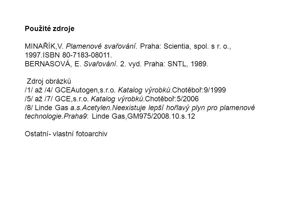 Použité zdroje MINAŘÍK,V. Plamenové svařování. Praha: Scientia, spol. s r. o., 1997.ISBN 80-7183-08011. BERNASOVÁ, E. Svařování. 2. vyd. Praha: SNTL,