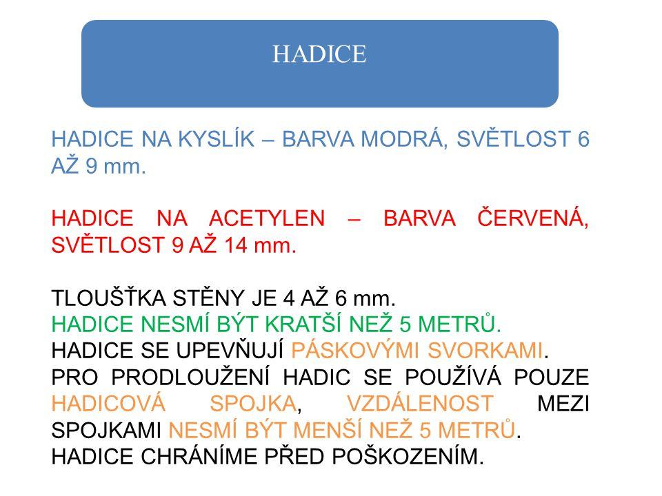 HADICE HADICE NA KYSLÍK – BARVA MODRÁ, SVĚTLOST 6 AŽ 9 mm. HADICE NA ACETYLEN – BARVA ČERVENÁ, SVĚTLOST 9 AŽ 14 mm. TLOUŠŤKA STĚNY JE 4 AŽ 6 mm. HADIC