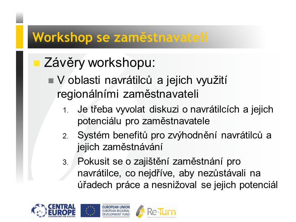  Závěry workshopu: n V oblasti navrátilců a jejich využití regionálními zaměstnavateli 1. Je třeba vyvolat diskuzi o navrátilcích a jejich potenciálu