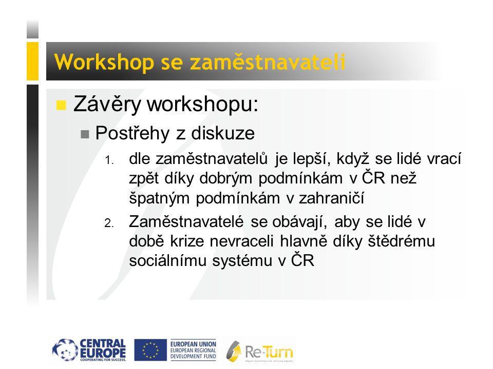  Závěry workshopu: n Postřehy z diskuze 1. dle zaměstnavatelů je lepší, když se lidé vrací zpět díky dobrým podmínkám v ČR než špatným podmínkám v za