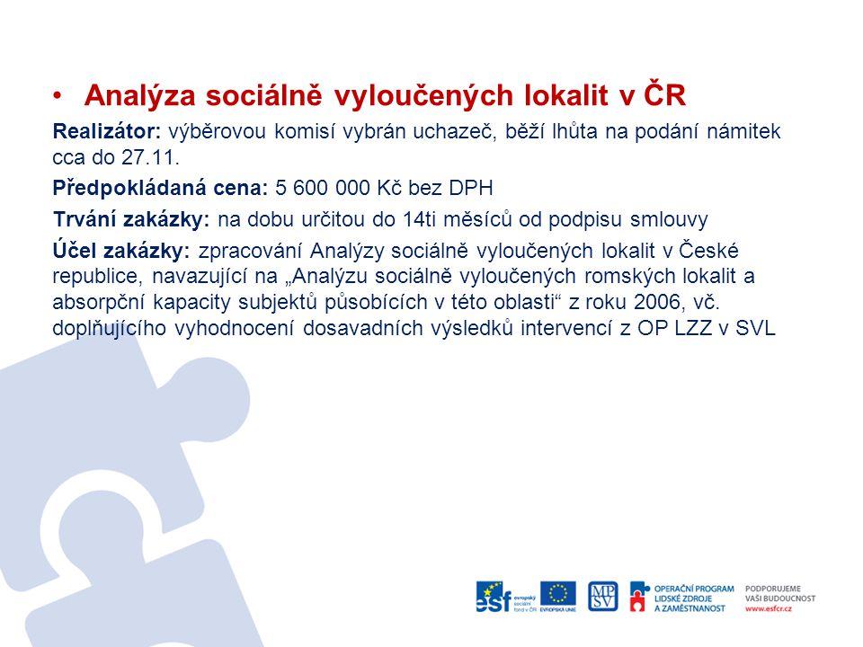 •Analýza sociálně vyloučených lokalit v ČR Realizátor: výběrovou komisí vybrán uchazeč, běží lhůta na podání námitek cca do 27.11. Předpokládaná cena: