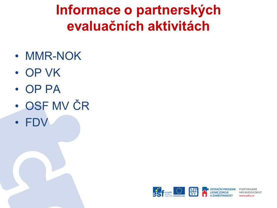 Informace o partnerských evaluačních aktivitách •MMR-NOK •OP VK •OP PA •OSF MV ČR •FDV