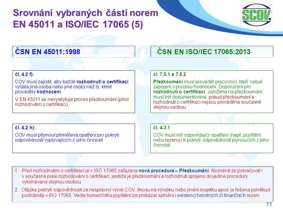 11 Srovnání vybraných částí norem EN 45011 a ISO/IEC 17065 (5) čl. 7.5.1 a 7.5.2 Přezkoumání musí provádět pracovníci, kteří nebyli zapojeni v procesu