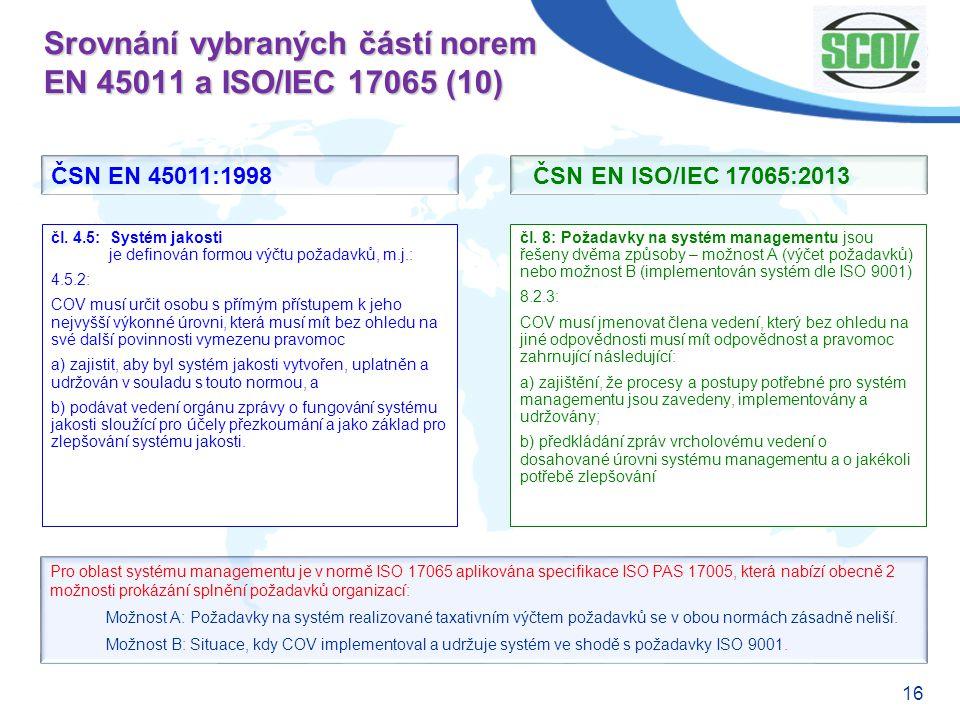 16 Srovnání vybraných částí norem EN 45011 a ISO/IEC 17065 (10) čl. 8: Požadavky na systém managementu jsou řešeny dvěma způsoby – možnost A (výčet po