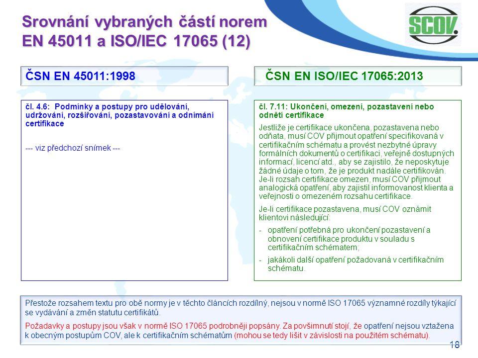 18 Srovnání vybraných částí norem EN 45011 a ISO/IEC 17065 (12) čl. 7.11: Ukončení, omezení, pozastavení nebo odnětí certifikace Jestliže je certifika