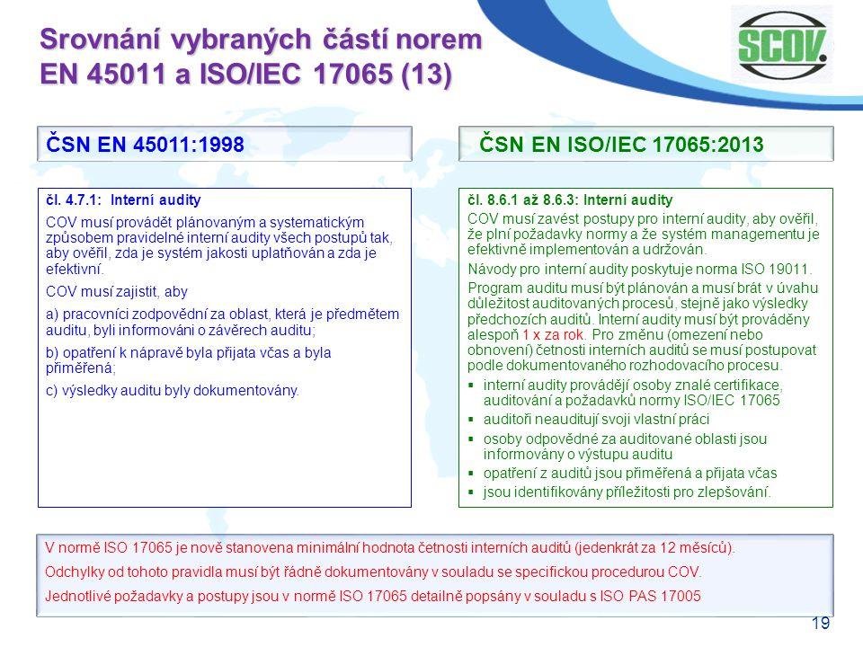 19 Srovnání vybraných částí norem EN 45011 a ISO/IEC 17065 (13) čl. 8.6.1 až 8.6.3: Interní audity COV musí zavést postupy pro interní audity, aby ově