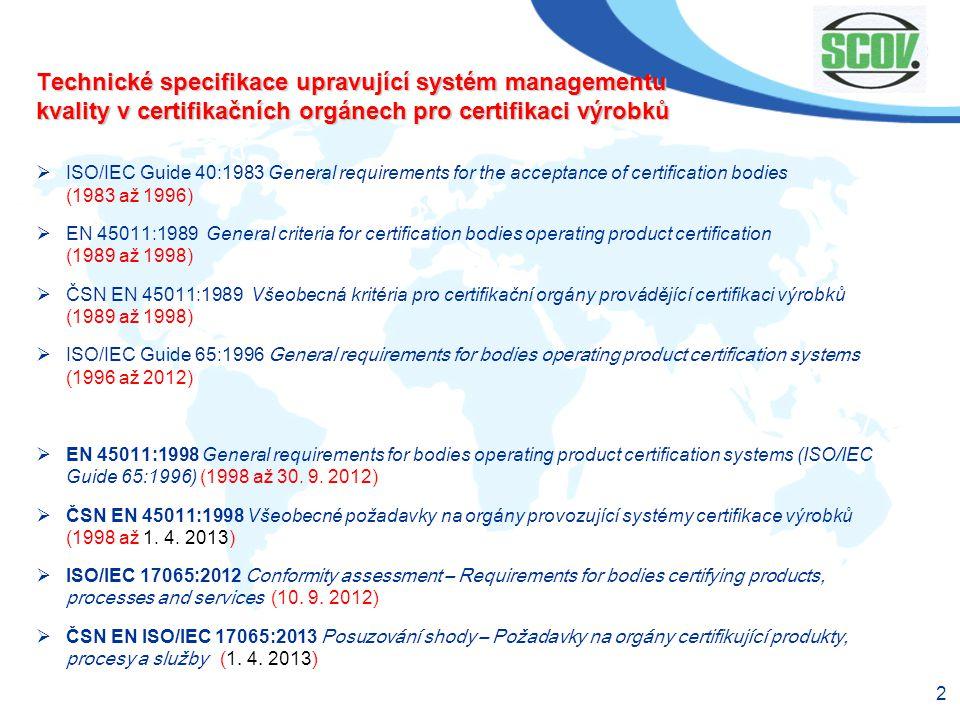 2 Technické specifikace upravující systém managementu kvality v certifikačních orgánech pro certifikaci výrobků  ISO/IEC Guide 40:1983 General requir