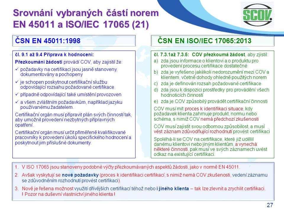 27 Srovnání vybraných částí norem EN 45011 a ISO/IEC 17065 (21) čl. 7.3.1až 7.3.5: COV přezkoumá žádost, aby zjistil: a)zda jsou informace o klientovi