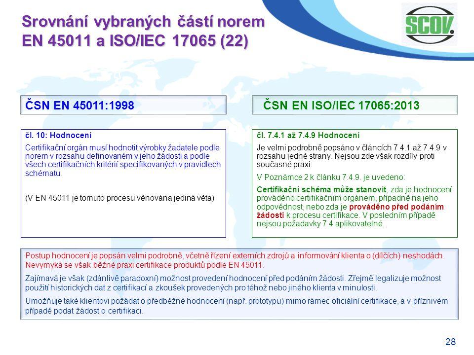 28 Srovnání vybraných částí norem EN 45011 a ISO/IEC 17065 (22) čl. 7.4.1 až 7.4.9 Hodnocení Je velmi podrobně popsáno v článcích 7.4.1 až 7.4.9 v roz