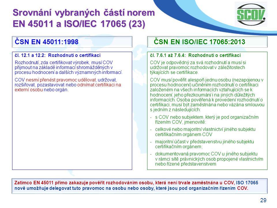 29 Srovnání vybraných částí norem EN 45011 a ISO/IEC 17065 (23) čl. 7.6.1 až 7.6.4: Rozhodnutí o certifikaci COV je odpovědný za svá rozhodnutí a musí