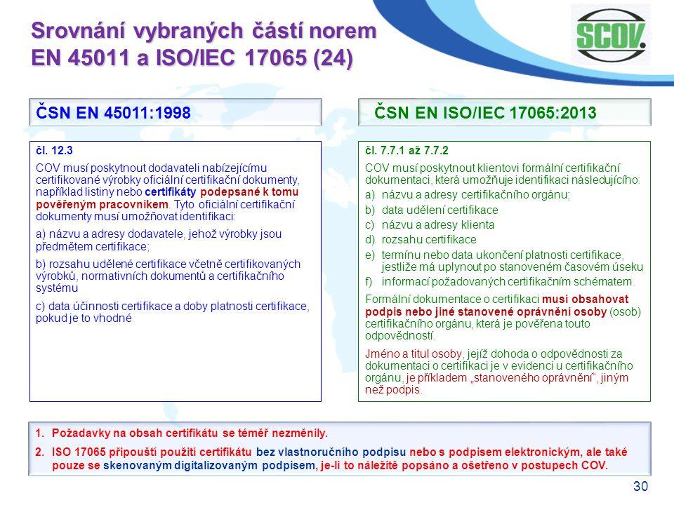 30 Srovnání vybraných částí norem EN 45011 a ISO/IEC 17065 (24) čl. 7.7.1 až 7.7.2 COV musí poskytnout klientovi formální certifikační dokumentaci, kt