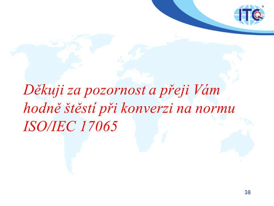 38 Děkuji za pozornost a přeji Vám hodně štěstí při konverzi na normu ISO/IEC 17065