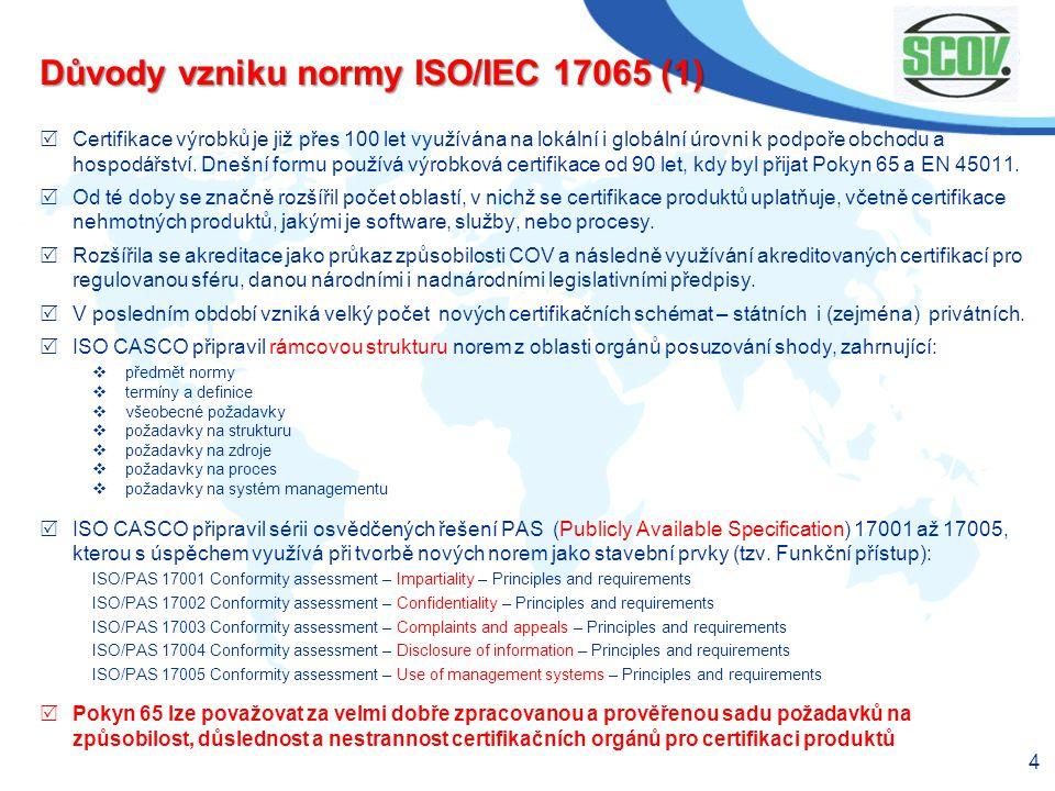 4 Důvody vzniku normy ISO/IEC 17065 (1)  Certifikace výrobků je již přes 100 let využívána na lokální i globální úrovni k podpoře obchodu a hospodářs