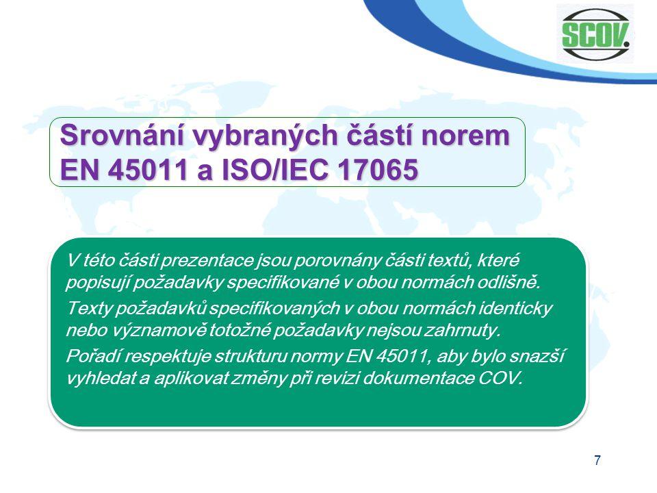 7 Srovnání vybraných částí norem EN 45011 a ISO/IEC 17065 V této části prezentace jsou porovnány části textů, které popisují požadavky specifikované v