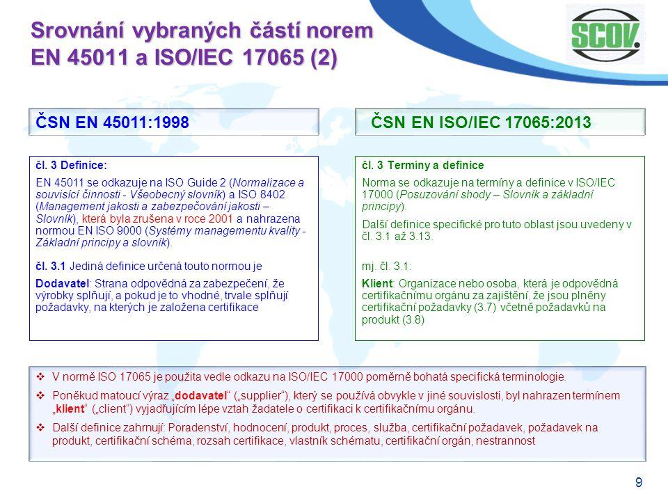 9 Srovnání vybraných částí norem EN 45011 a ISO/IEC 17065 (2) čl. 3 Termíny a definice Norma se odkazuje na termíny a definice v ISO/IEC 17000 (Posuzo