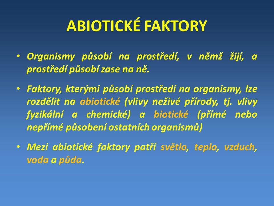 ABIOTICKÉ FAKTORY • Organismy působí na prostředí, v němž žijí, a prostředí působí zase na ně. • Faktory, kterými působí prostředí na organismy, lze r