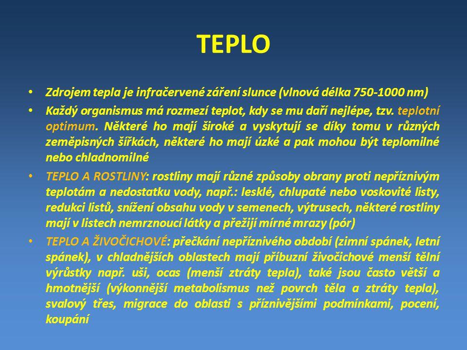 TEPLO • Zdrojem tepla je infračervené záření slunce (vlnová délka 750-1000 nm) • Každý organismus má rozmezí teplot, kdy se mu daří nejlépe, tzv. tepl