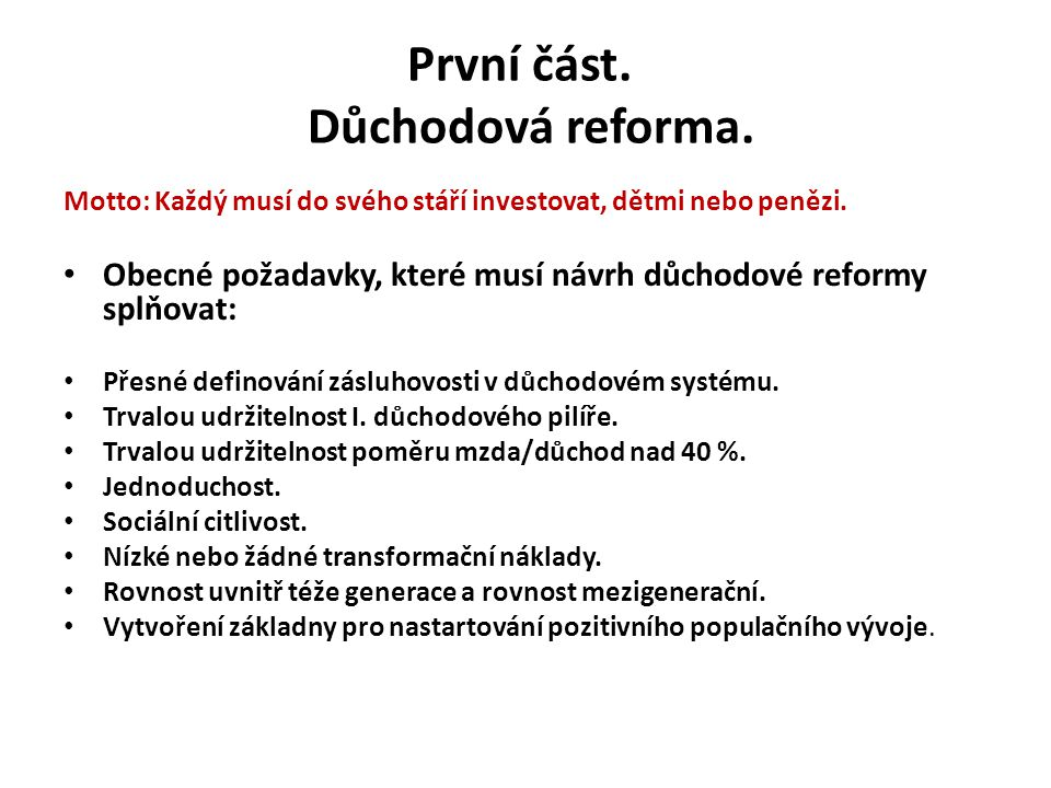 První část. Důchodová reforma. Motto: Každý musí do svého stáří investovat, dětmi nebo penězi. • Obecné požadavky, které musí návrh důchodové reformy